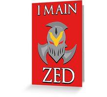 I main Zed - League of Legends Greeting Card