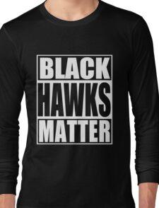 Black Hawks Matter Long Sleeve T-Shirt