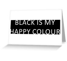 BLACK IS MY HAPPY Greeting Card