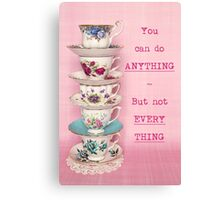 You can do ANYTHING. But not EVERYTHING. Tea cup version Canvas Print