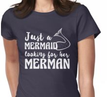 Just a mermaid looking for a merman Womens Fitted T-Shirt