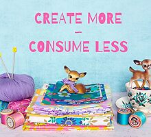 Create more, consume less by Zoe Power