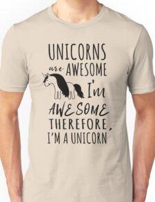 Unicorns are awesome. I'm awesome. Therefore I'm a unicorn Unisex T-Shirt
