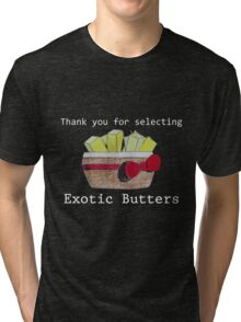 Exotic Butters Tri-blend T-Shirt