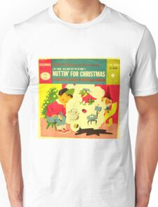I'm Getting Nuttin' for Christmas  Unisex T-Shirt