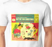 I'm Getting Nuttin' for Christmas  Unisex T-Shirt