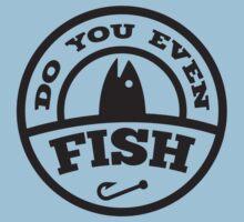 Do You Even Fish? T-Shirt