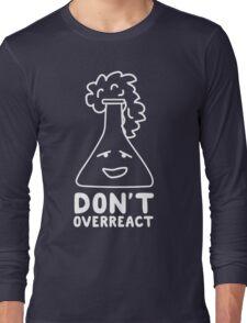 Chemistry Beaker Drawing - Don't Overreact Long Sleeve T-Shirt