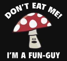 Don't Eat Me! I'm A Fun-Guy by DesignFactoryD
