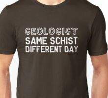 Geologist. Same schist different day Unisex T-Shirt