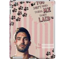 My Teenwolfed Valentine [You Don't Need to Heal me to Get Laid] iPad Case/Skin