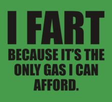 I Fart Because It's The Only Gas I Can Afford by DesignFactoryD