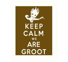 Keep Calm We Are Groot Art Print