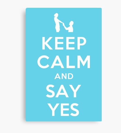 KEEP CALM AND SAY YES Canvas Print