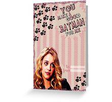 My Teenwolfed Valentine [You Make A Good Batman] Greeting Card