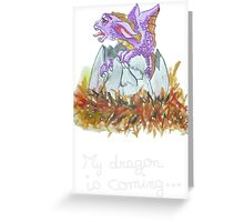 my dragon is coming Greeting Card