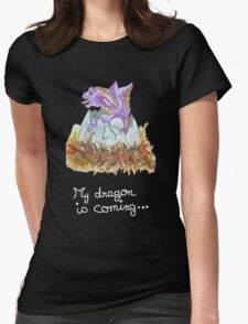 my dragon is coming T-Shirt