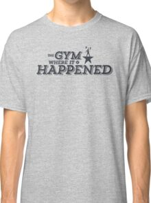 The Gym Where It Happened - Nerdstrong Gym Classic T-Shirt