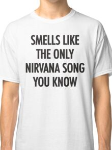 Smells Like The Only Nirvana Song You Know Classic T-Shirt