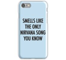 Smells Like The Only Nirvana Song You Know iPhone Case/Skin