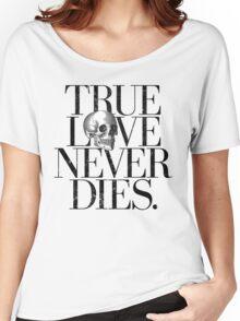 True Love Never Dies. Women's Relaxed Fit T-Shirt
