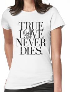 True Love Never Dies. Womens Fitted T-Shirt