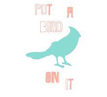 Put a Bird on It by jessicasantos