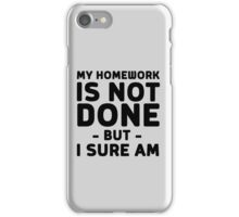 My homework is not done but I sure am iPhone Case/Skin