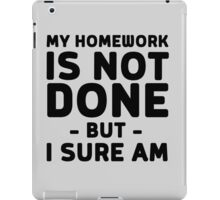 My homework is not done but I sure am iPad Case/Skin