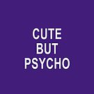 Cute but Psycho by Greenbaby
