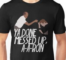 YA DONE MESSED UP, A-A-RON Unisex T-Shirt