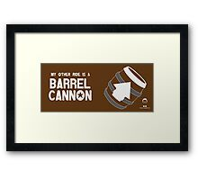 My Other Ride is a Barrel Cannon Framed Print