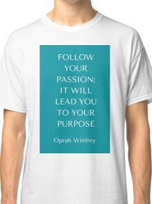 Follow Your Passion Classic T-Shirt
