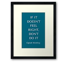 If it does not feel right do no do it Framed Print
