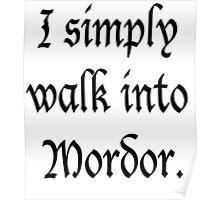 """""""I Simply Walk into Mordor"""" Poster"""