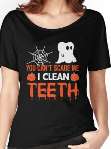 You Can't Scare Me I Clean Teeth, Funny Halloween Dentist T-Shirt Women's Relaxed Fit T-Shirt