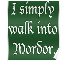 """I Simply Walk into Mordor"" (White) Poster"