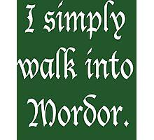 """I Simply Walk into Mordor"" (White) Photographic Print"