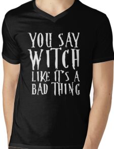 You Say Witch Like Bad Thing T-Shirt, Funny Halloween Gift Mens V-Neck T-Shirt