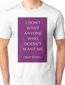 I don't want anyone who doesn't want me Unisex T-Shirt