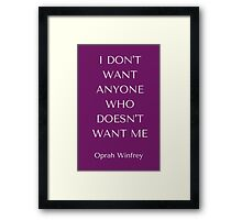 I don't want anyone who doesn't want me Framed Print