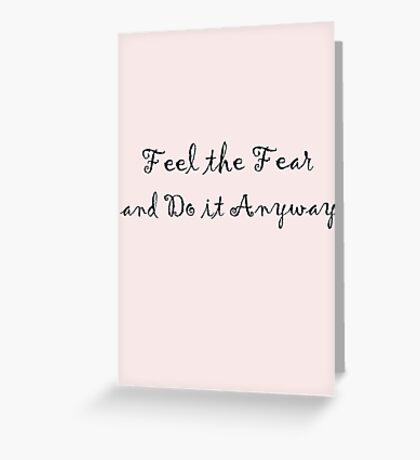 Feel the fear... Inspirational quote Greeting Card
