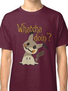 Whatcha doin', Mimikyu? Classic T-Shirt