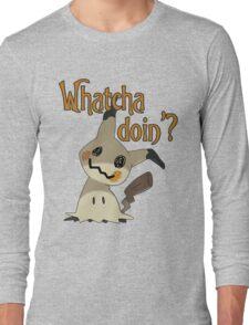 Whatcha doin', Mimikyu? Long Sleeve T-Shirt