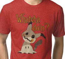 Whatcha doin', Mimikyu? Tri-blend T-Shirt