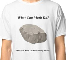 What Can Math Do? Math Can Keep You From Peeing a Rock! Classic T-Shirt