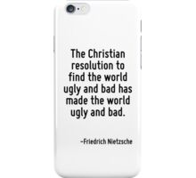 The Christian resolution to find the world ugly and bad has made the world ugly and bad. iPhone Case/Skin