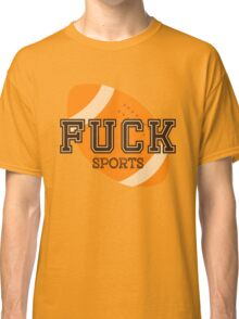 Fuck Sports Funny College Football Design Classic T-Shirt