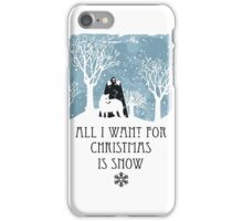 All I Want For Christmas Is Snow T-shirt iPhone Case/Skin