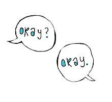 """""""Okay? Okay."""" bubbles by zoerudolph"""